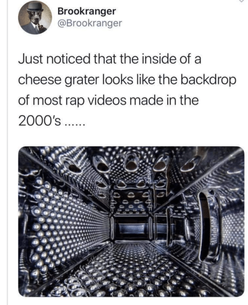 Rap, Videos, and 2000s: Brookranger  @Brookranger  Just noticed that the inside of a  cheese grater looks like the backdrop  of most rap videos made in the  2000's ..