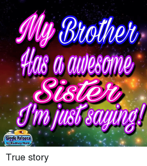 Awesomness: Brother  a awesome  Sister  Giggle Paloor  by Rodney Hunt True story