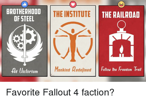 the institute: BROTHERHOOD  THE INSTITUTE  THE RAILROAD  OF STEEL  Manhind Redelined  Follow the Freedom Trail  Uictorium  Ad Favorite Fallout 4 faction?