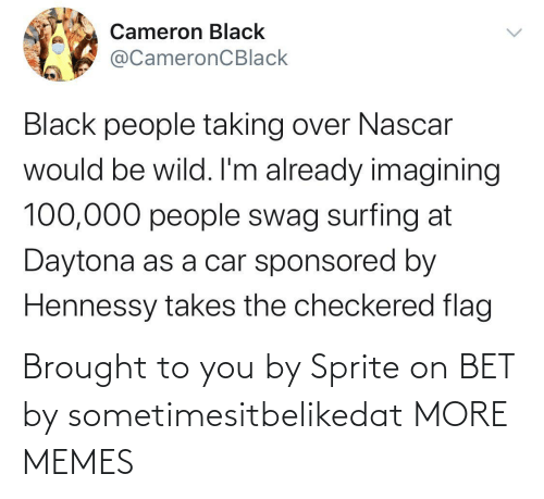bet: Brought to you by Sprite on BET by sometimesitbelikedat MORE MEMES