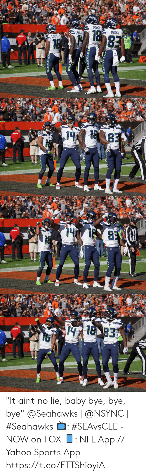 "bye bye: BROWN  MOORE  METCAL  83  LDCKET  16   83  74   14 883   4 18 83 ""It aint no lie, baby bye, bye, bye""  @Seahawks 