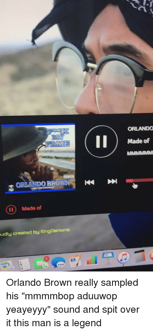 """Orlando Brown: BROWN  ORLANDO II) Made of  udly created by KingDamone  Made of Orlando Brown really sampled his """"mmmmbop aduuwop yeayeyyy"""" sound and spit over it this man is a legend"""
