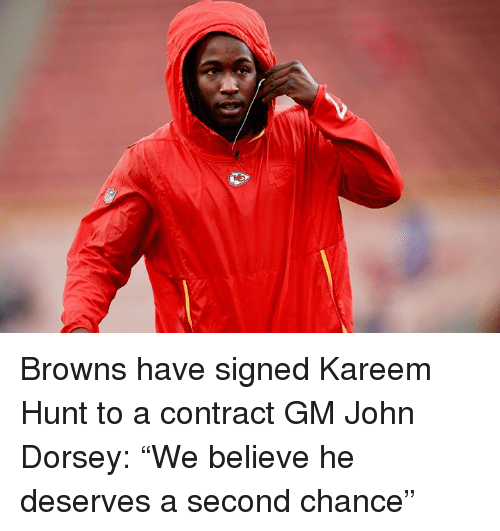 """Browns, Believe, and Chance: Browns have signed Kareem Hunt to a contract  GM John Dorsey: """"We believe he deserves a second chance"""""""