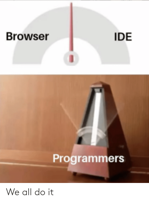 ide: Browser  IDE  Programmers We all do it
