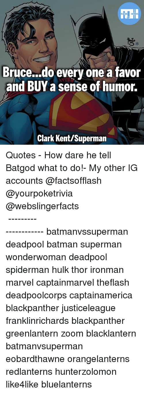 Clarked: Bruce...do every one a favor  and BUY a sense of humor.  Clark Kent/Superman ▲Quotes▲ - How dare he tell Batgod what to do!- My other IG accounts @factsofflash @yourpoketrivia @webslingerfacts ⠀⠀⠀⠀⠀⠀⠀⠀⠀⠀⠀⠀⠀⠀⠀⠀⠀⠀⠀⠀⠀⠀⠀⠀⠀⠀⠀⠀⠀⠀⠀⠀⠀⠀⠀⠀ ⠀⠀--------------------- batmanvssuperman deadpool batman superman wonderwoman deadpool spiderman hulk thor ironman marvel captainmarvel theflash deadpoolcorps captainamerica blackpanther justiceleague franklinrichards blackpanther greenlantern zoom blacklantern batmanvsuperman eobardthawne orangelanterns redlanterns hunterzolomon like4like bluelanterns