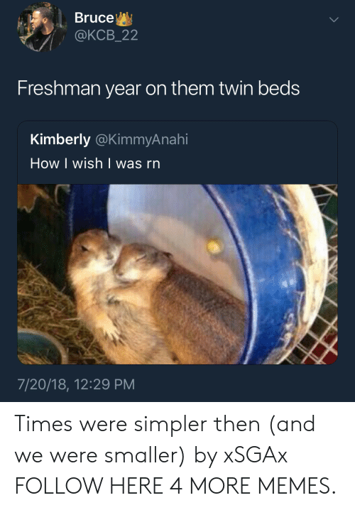 Dank, Memes, and Target: Bruce  @KCB_22  Freshman year on them twin beds  Kimberly @KimmyAnahi  How I wish   was rn  7/20/18, 12:29 PM Times were simpler then (and we were smaller) by xSGAx FOLLOW HERE 4 MORE MEMES.