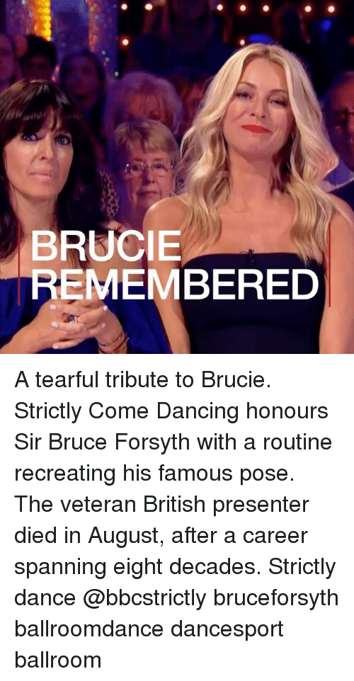 Dancing, Memes, and British: BRUCIE  REMEMBERED A tearful tribute to Brucie. Strictly Come Dancing honours Sir Bruce Forsyth with a routine recreating his famous pose. The veteran British presenter died in August, after a career spanning eight decades. Strictly dance @bbcstrictly bruceforsyth ballroomdance dancesport ballroom