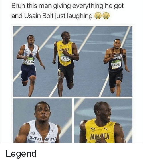 Bruh, Funny, and Usain Bolt: Bruh this man giving everything he got  and Usain Bolt just laughing  BOL  CANADA  AH  E GRASSE  GREAT BRITA Legend