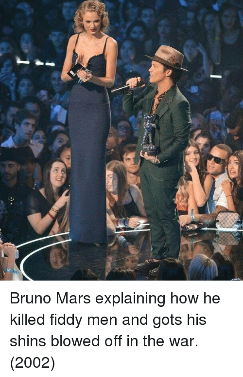 gots: Bruno Mars explaining how he killed fiddy men and gots his shins blowed off in the war. (2002)