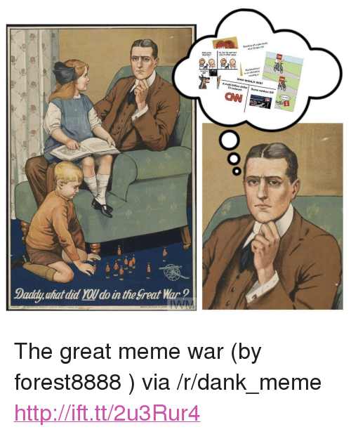 """meme war: Brush of a jokem  by a 3S vear  no, bt he sen hut  does ycur  dog bite?  91a  here's o  SIF  iv ath ampt t  eresting a  WHO WOULD WIN?  A multi-bition dollar Some random GIF  TV network  Daaldly, what did YOU do in the Sreat War <p>The great meme war (by forest8888 ) via /r/dank_meme <a href=""""http://ift.tt/2u3Rur4"""">http://ift.tt/2u3Rur4</a></p>"""