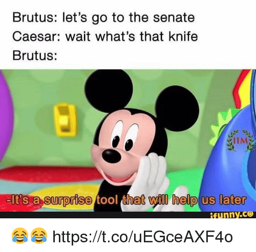 Tool That: Brutus: let's go to the senate  Caesar: wait what's that knife  Brutus:  IIM  It's a surprise tool that will help us later  funny.Ce 😂😂 https://t.co/uEGceAXF4o