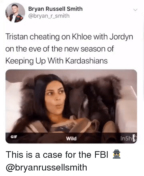 Cheating, Fbi, and Gif: Bryan Russell Smith  @bryan_r_smith  Tristan cheating on Khloe with Jordyn  on the eve of the new season of  Keeping Up With Kardashians  GIF  Wild  InSh This is a case for the FBI 🕵🏼♀️ @bryanrussellsmith