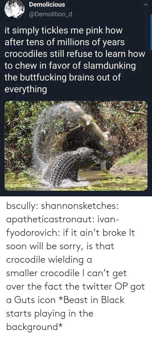 icon: bscully:  shannonsketches:  apatheticastronaut:  ivan-fyodorovich: if it ain't broke  It soon will be  sorry, is that crocodile wielding a smaller crocodile  I can't get over the fact the twitter OP got a Guts icon   *Beast in Black starts playing in the background*