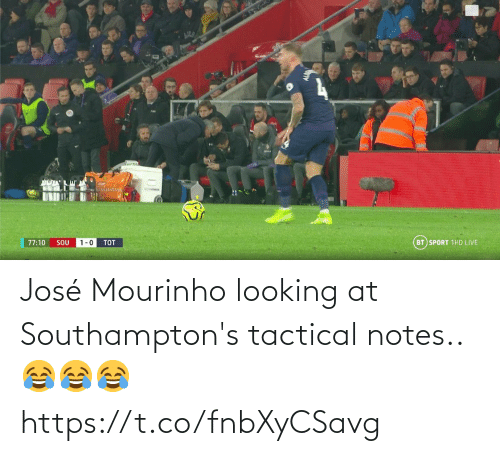 notes: BT SPORT 1HD LIVE  77:10  SOU  1-0  TOT José Mourinho looking at Southampton's tactical notes.. 😂😂😂 https://t.co/fnbXyCSavg