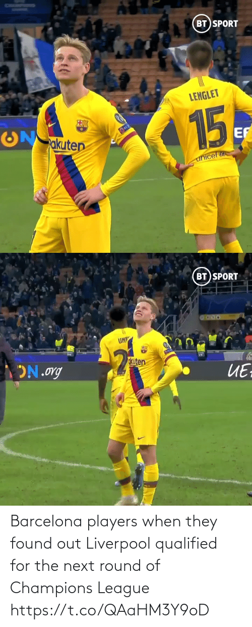Champions League: BT SPORT  LENGLET  15  akuten  RES  EF  unicef   BT SPORT  UM  okuten  ON.org  ИЕ Barcelona players when they found out Liverpool qualified for the next round of Champions League  https://t.co/QAaHM3Y9oD