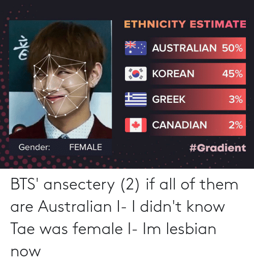 BTS: BTS' ansectery (2) if all of them are Australian I- I didn't know Tae was female I- Im lesbian now