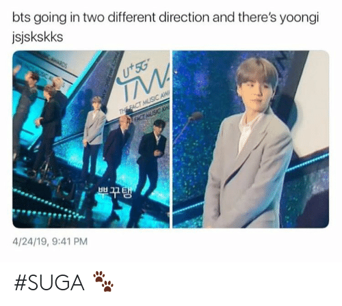 suga: bts going in two different direction and there's yoongi  jsjskskks  +50  부 꾸탱  4/24/19, 9:41 PM #SUGA 🐾