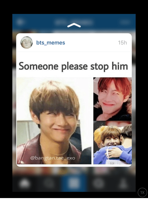 Memes, Bts, and Exo: bts_memes  15h  Someone please stop him  @bangtan.tae exo