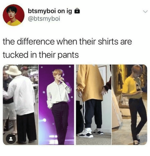 Tucked: btsmyboi on ig  @btsmyboi  the difference when their shirts are  tucked in their pants