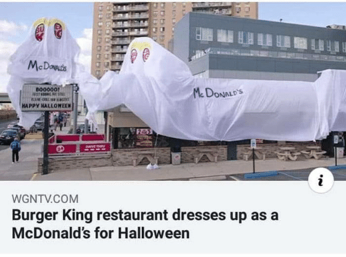 dave: BU  McDowds  B00000!  McDONALD'S  HAPPY HALLOWEEN  2 5  DaVE TH  WGNTV.COM  Burger King restaurant dresses up as a  McDonald's for Halloween
