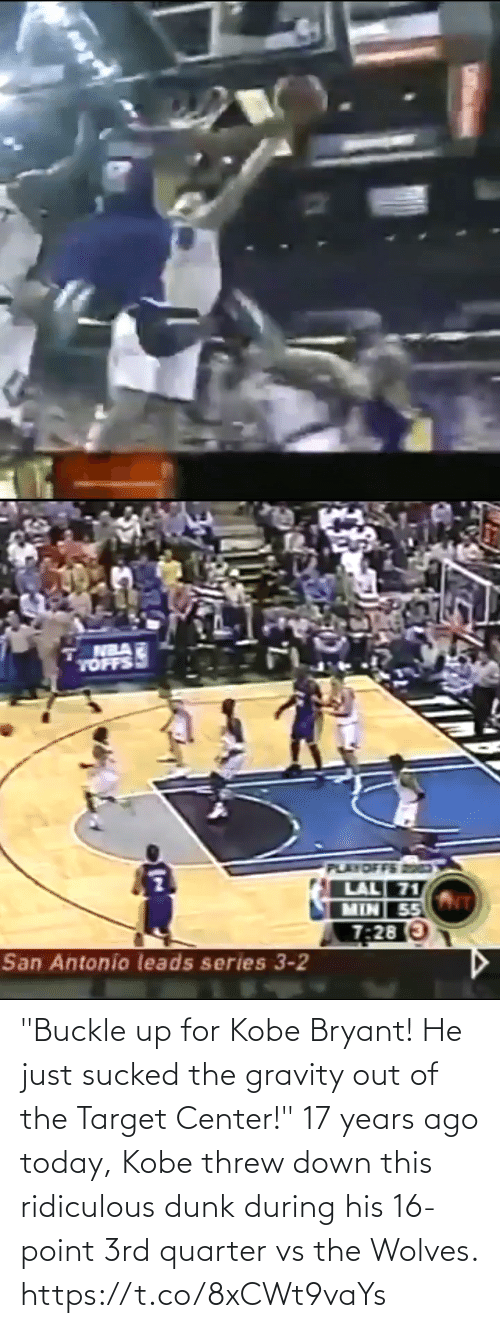 """Kobe Bryant: """"Buckle up for Kobe Bryant! He just sucked the gravity out of the Target Center!""""   17 years ago today, Kobe threw down this ridiculous dunk during his 16-point 3rd quarter vs the Wolves. https://t.co/8xCWt9vaYs"""