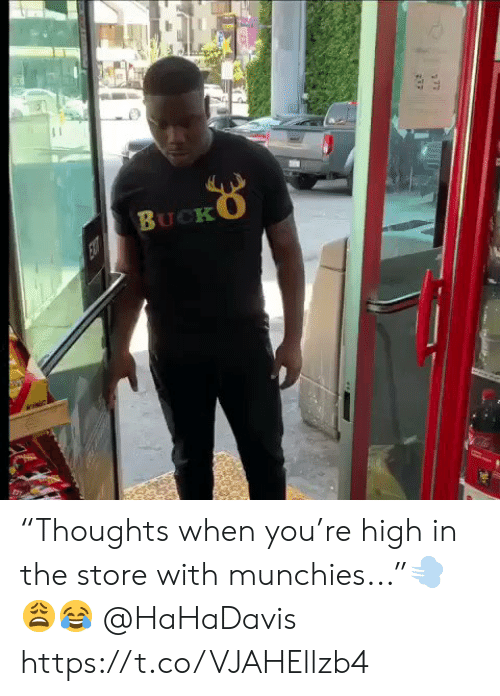 "Bucko: BUCKO  EXT ""Thoughts when you're high in the store with munchies...""💨😩😂 @HaHaDavis https://t.co/VJAHEllzb4"