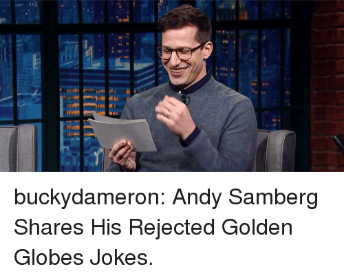 Golden Globes, Tumblr, and Blog: buckydameron:  Andy Samberg Shares His Rejected Golden Globes Jokes.