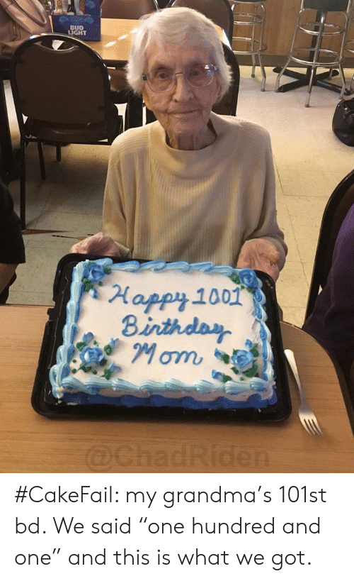 """Bud Light: BUD  LIGHT  Happy 1001  Binthday  Mom  @ChadRiden #CakeFail: my grandma's 101st bd. We said """"one hundred and one"""" and this is what we got."""