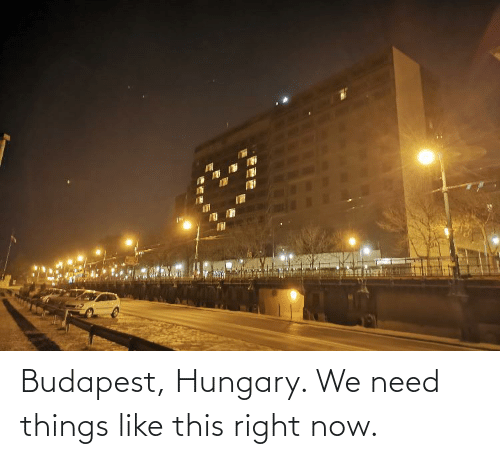 this-right-now: Budapest, Hungary. We need things like this right now.