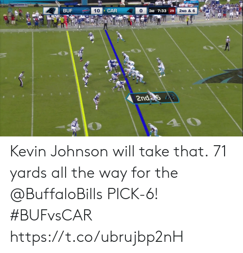 Memes, All The, and 🤖: BUF  CAR  10  2ND & 6  2ND 7:33 29  2nda  40 Kevin Johnson will take that.  71 yards all the way for the @BuffaloBills PICK-6! #BUFvsCAR https://t.co/ubrujbp2nH