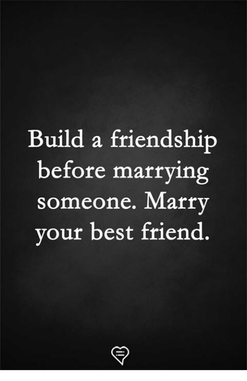 Best Friend, Memes, and Best: Build a friendship  before marrying  someone. Marrv  vour best friend.