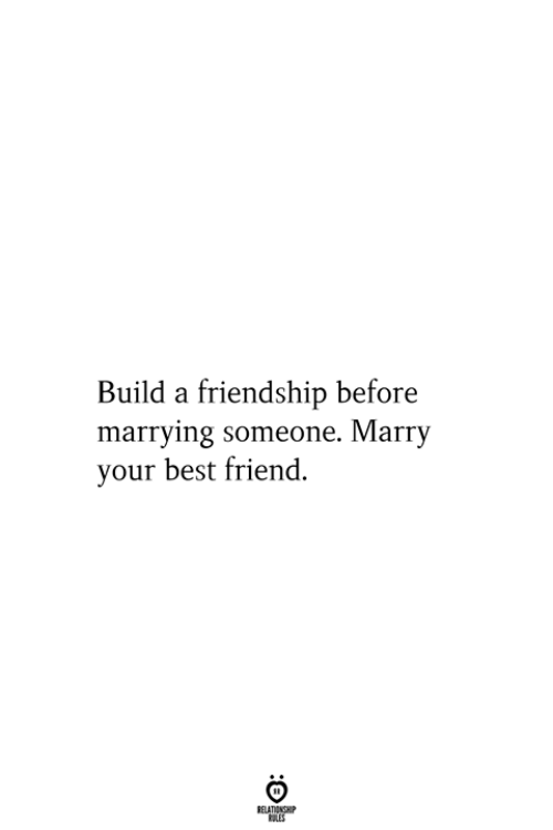 Best Friend, Best, and Friendship: Build a friendship before  marrying someone. Marry  your best friend.  RELATIONSHIP  ES
