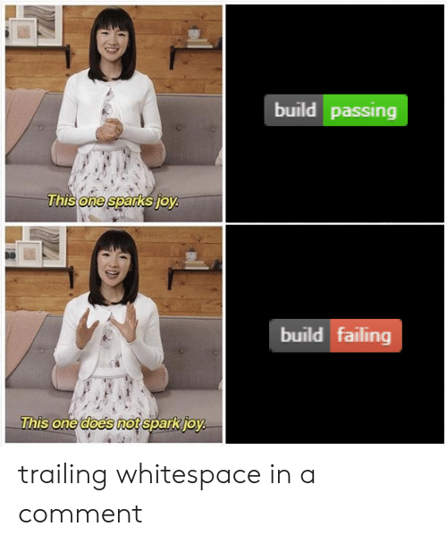 failing: build passing  This one sparks joy  build failing  This one does not spark joy trailing whitespace in a comment
