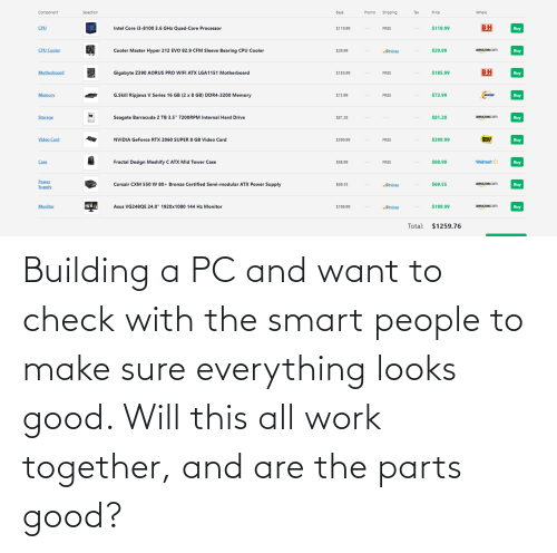 smart people: Building a PC and want to check with the smart people to make sure everything looks good. Will this all work together, and are the parts good?