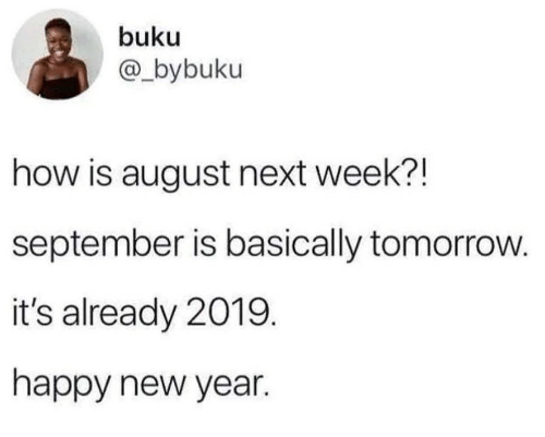 New Year's, Happy, and Tomorrow: buku  @_bybuku  how is august next week?!  september is basically tomorrow  it's already 2019  happy new year.