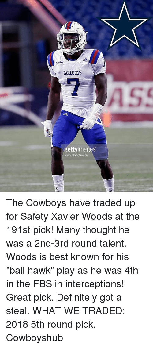 """hawke: BULLDOGS  gettyimages  Icon Sportswire The Cowboys have traded up for Safety Xavier Woods at the 191st pick! Many thought he was a 2nd-3rd round talent. Woods is best known for his """"ball hawk"""" play as he was 4th in the FBS in interceptions! Great pick. Definitely got a steal. WHAT WE TRADED: 2018 5th round pick. Cowboyshub"""