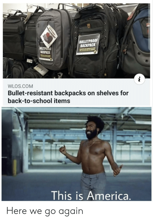 America, School, and Back: BULLETPROOF  BACKPACK  BULLETPROUF  BACKPACK  WLOS.COM  Bullet-resistant backpacks on shelves for  back-to-school items  This is America.  ack Here we go again
