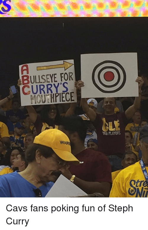 cavs fan: BULLSEYE FOR  CURRY'S  MOUTHPIECE Cavs fans poking fun of Steph Curry