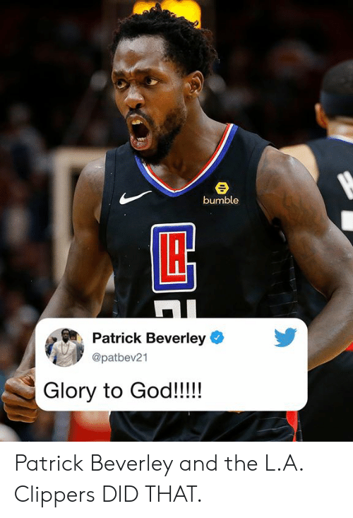 God, Memes, and Clippers: bumble  Patrick Beverley  @patbev21  Glory to God!!!! Patrick Beverley and the L.A. Clippers DID THAT.
