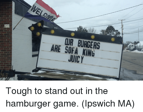 Burgers Are Sofa King Juicy Tough To Stand Out In The Hamburger Game