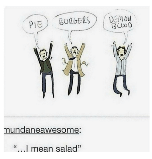 "Awesomes: BURGERS  PIE  mundane awesome:  I mean salad""  DEMON  3 COOD"