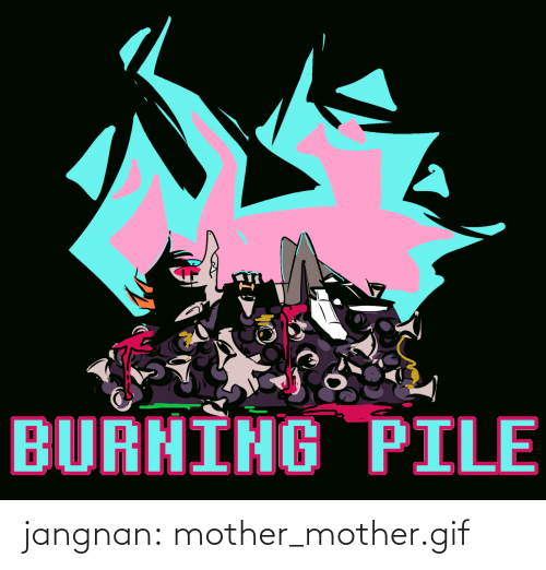 mother: BURNING PILE jangnan:  mother_mother.gif