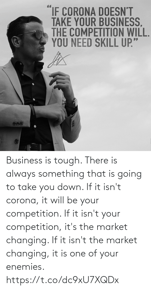 competition: Business is tough. There is always something that is going to take you down.   If it isn't corona, it will be your competition.  If it isn't your competition, it's the market changing.  If it isn't the market changing, it is one of your enemies. https://t.co/dc9xU7XQDx