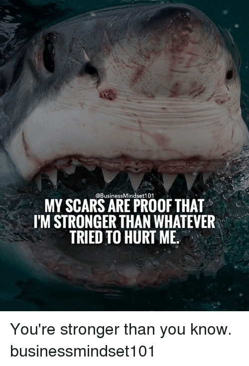 Whatevs: @Business Mindset 101  MY SCARS ARE PROOF THAT  ITM STRONGER THAN WHATEVER  TRIED TO HURT ME. You're stronger than you know. businessmindset101