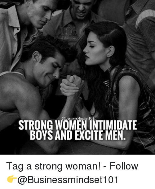 Memes, Excite, and Women: @BusinessMindset 101  STRONG WOMEN INTIMIDATE  BOYS AND EXCITE MEN Tag a strong woman! - Follow 👉@Businessmindset101