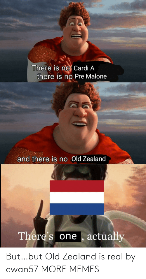 real: But…but Old Zealand is real by ewan57 MORE MEMES