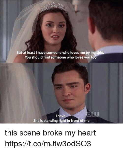 Memes, Heart, and 🤖: But at least I have someone who loves me by my side  You should find someone who loves you too  I have  She is standing right in front of me this scene broke my heart https://t.co/mJtw3odSO3