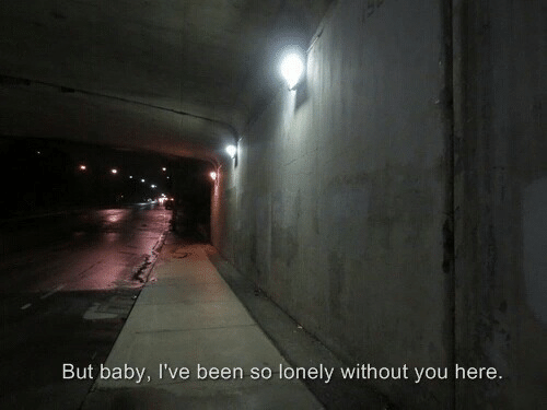 Without You: But baby, I've been so lonely without you here