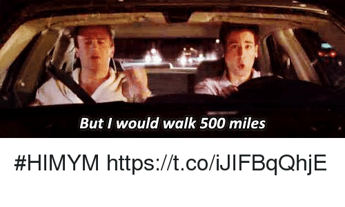 Memes, 🤖, and Himym: But I would walk 500 miles #HIMYM https://t.co/iJIFBqQhjE