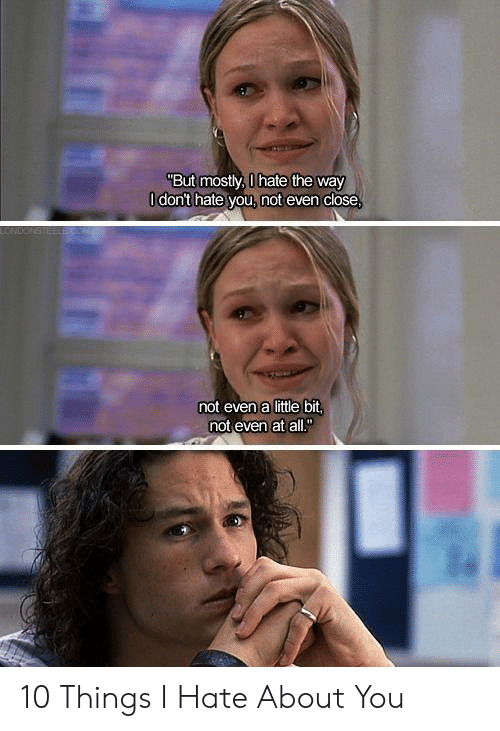 """Dont Hate: """"But mostly, 0 hate the way  O dont hate you, not even close  CNDONSTE  not even a little bit,  not even at all."""" 10 Things I Hate About You"""